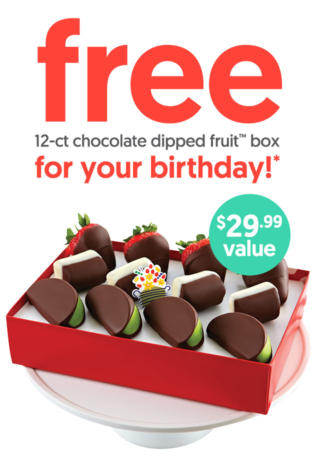 A Birthday gift for you – FREE 12-ct chocolate Dipped Fruit box during your birthday month!*